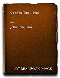 Cannes: The Novel by Iain Johnstone