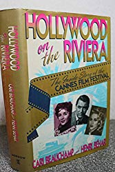 Hollywood on the Riviera: The Inside Story of the Cannes Film Festival by Cari Beauchamp and Henri Béhar