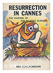 Resurrection in Cannes: The Making of The Picasso Summer by Wes Herschensohn